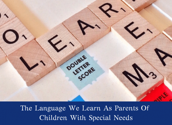 The Language We Learn As Parents Of Children With Special Needs
