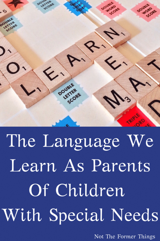 Parenting a child with special needs is like learning a whole new language. A look at The Language We Learn As Parents Of Children With Special Needs