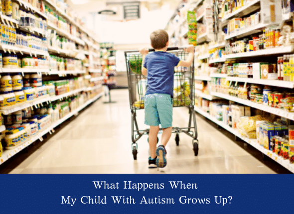What Happens When My Child With Autism Grows Up?
