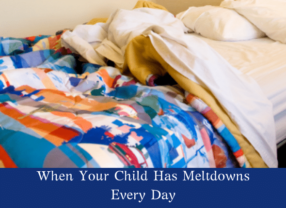 When Your Child Has Meltdowns Every Day
