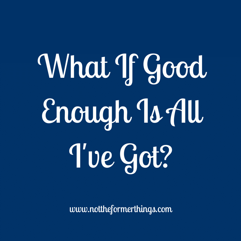 What If Good Enough Is All I've Got_