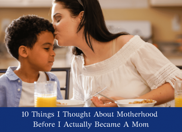 10 Things I Thought About Motherhood Before I Actually Became A Mom