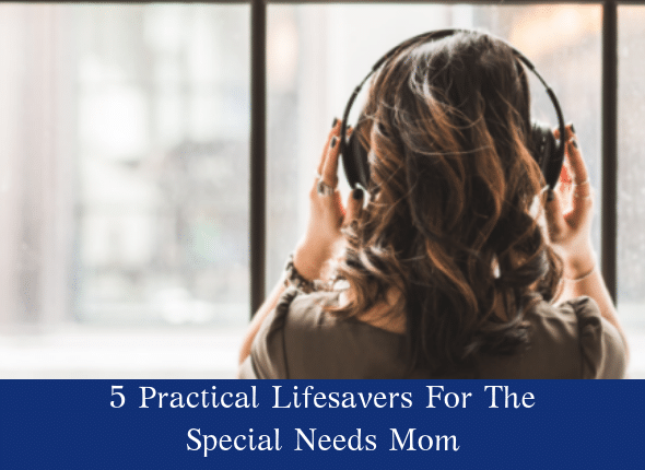 5 Practical Lifesavers For The Special Needs Mom