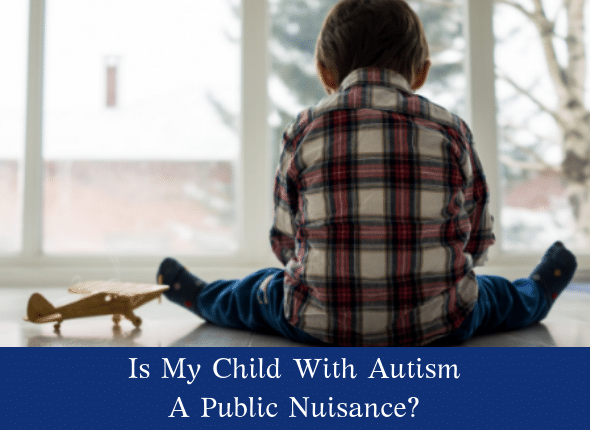 Is My Child With Autism A Public Nuisance?
