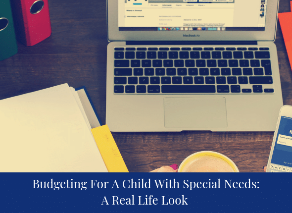 Budgeting For A Child With Special Needs: A Real Life Look