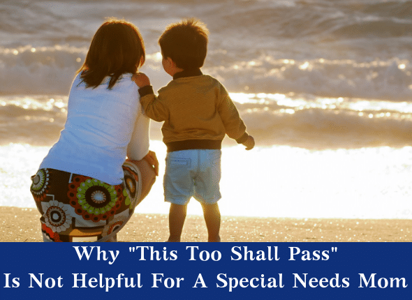 """Why """"This Too Shall Pass"""" Is Not Helpful For A Special Needs Mom"""