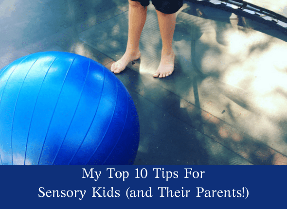 My Top 10 Tips For Sensory Kids and Their Parents