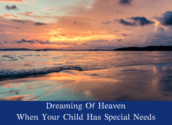 Dreaming Of Heaven When Your Child Has Special Needs