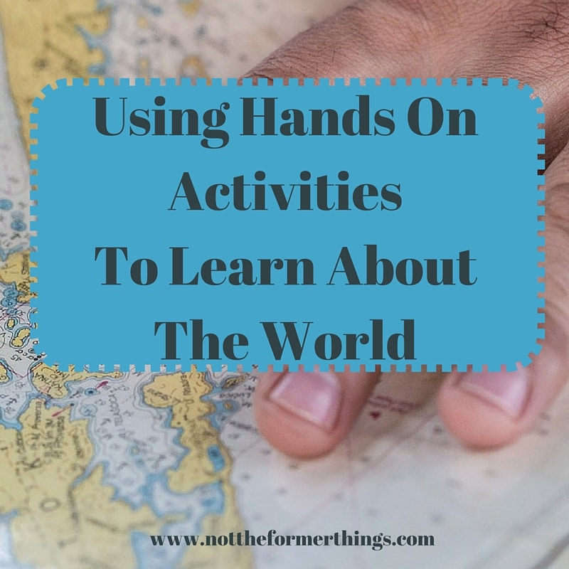 Using Hands On Acitvities To Learn About The World (1)
