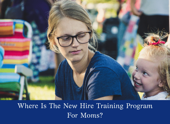 Where Is The New Hire Training Program For Moms?