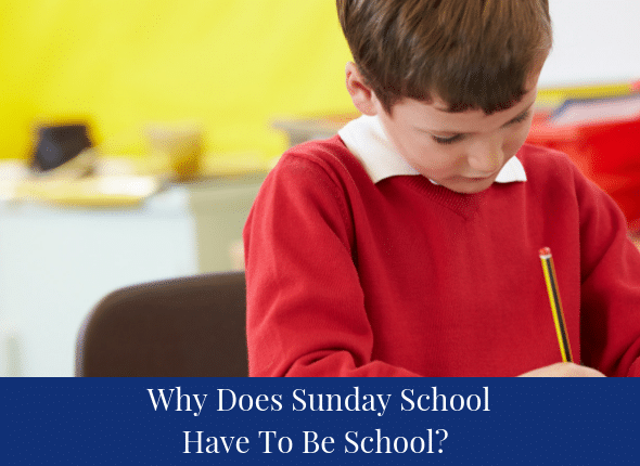 Why Does Sunday School Have to be School?