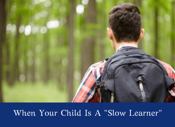 """When Your Child Is A """"Slow Learner"""""""
