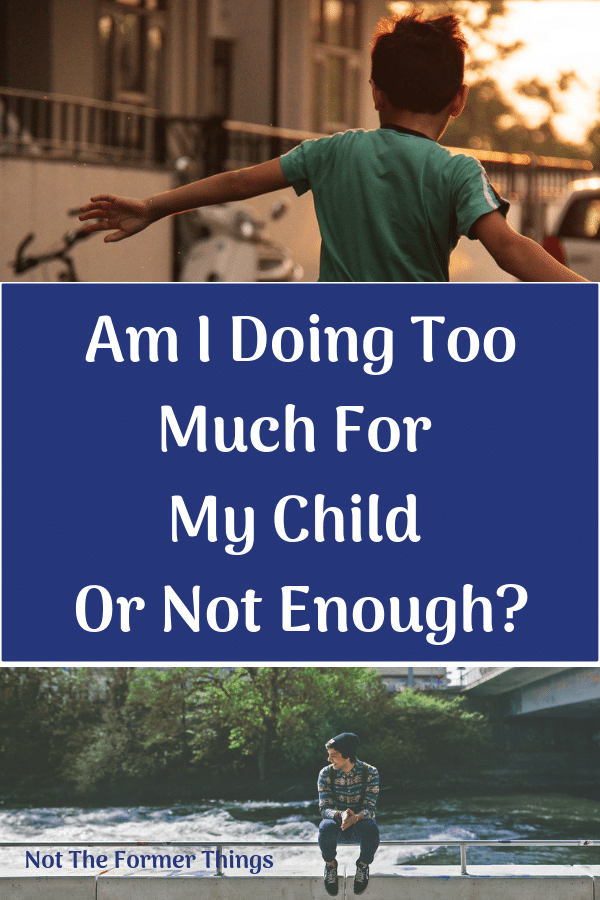 Am I Doing Too Much For My Child or Not Enough?