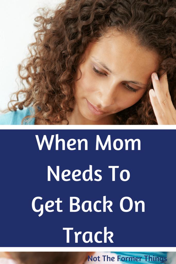When Mom Needs To Get Back On Track #motherhood #motherhoodtips #homeschoolmom