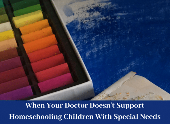 When Your Doctor Doesn't Support Homeschooling Children With Special Needs