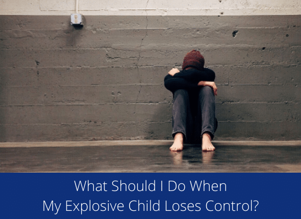 What Should I Do When My Explosive Child Loses Control?