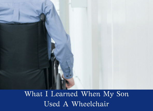 What I Learned When My Son Used A Wheel Chair