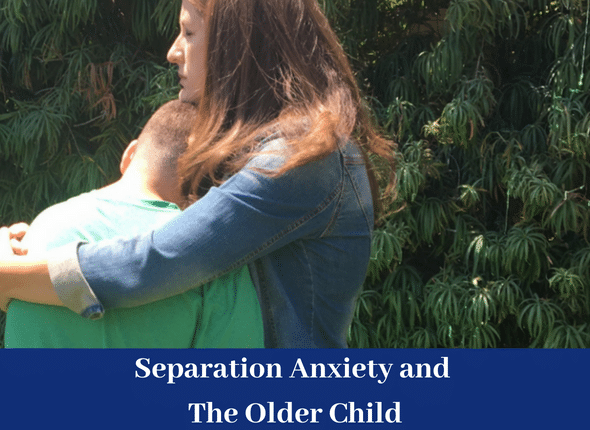 Separation Anxiety and The Older Child