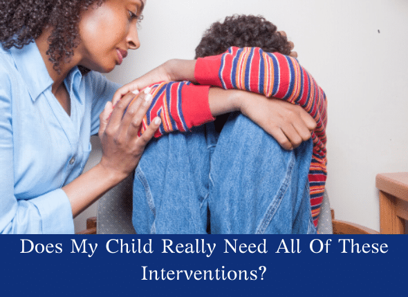 Does My Child Really Need All Of These Interventions?