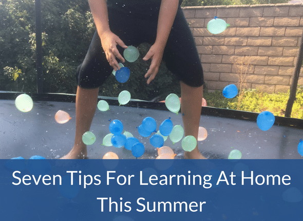 Seven Tips For Learning At Home This Summer (and during the school year too!)