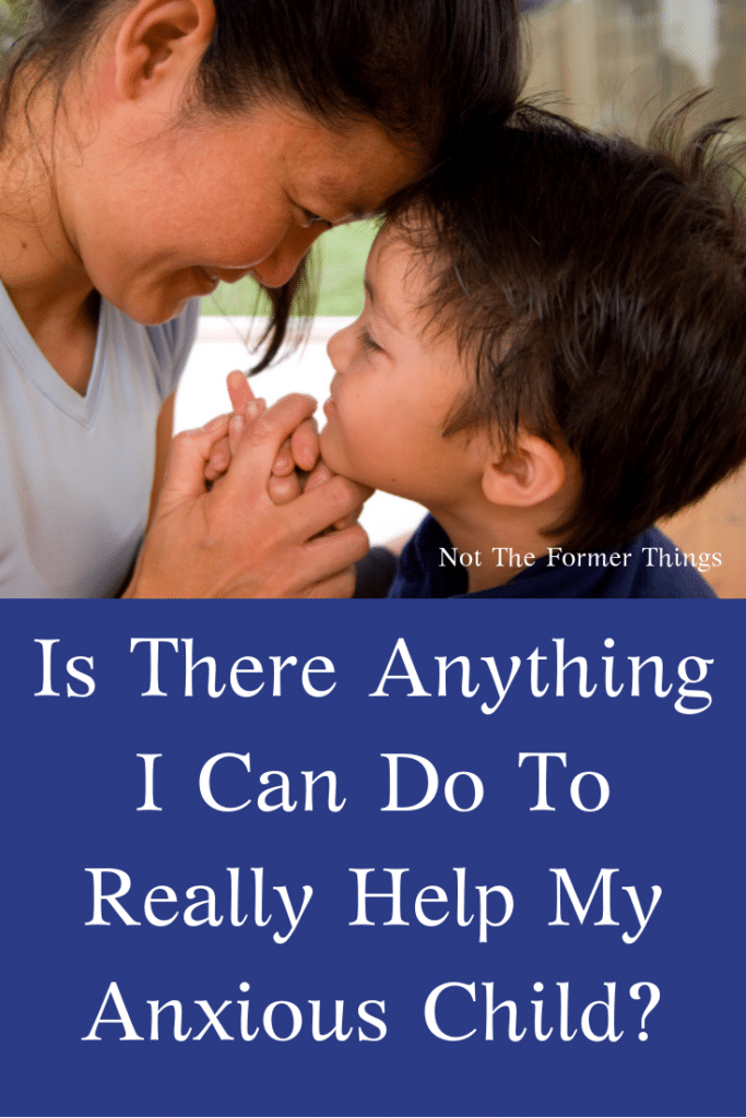 Is There Anything I Can Do To Really Help My Anxious Child?