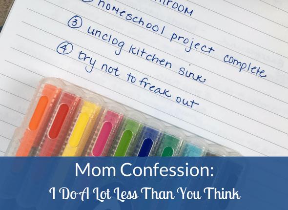 Mom Confession: I Do A Lot Less Than You Think
