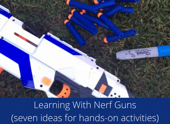 Learning With Nerf Guns (seven ideas for hands-on activities)