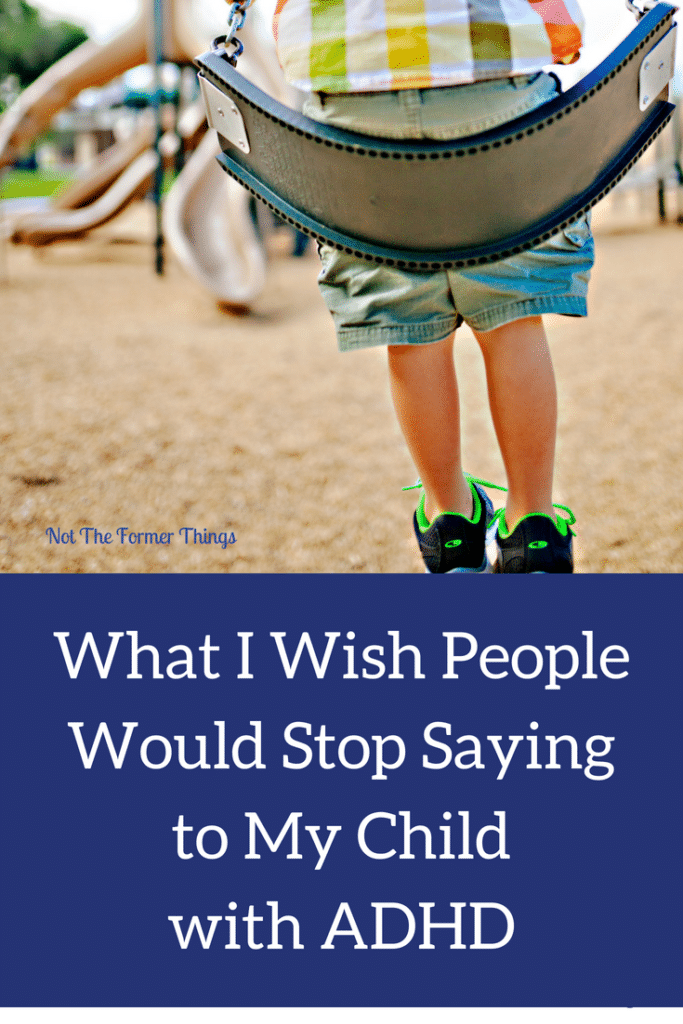 What I Wish People Would Stop Saying To My Child With ADHD #adhd #learningdifferences #inclusion