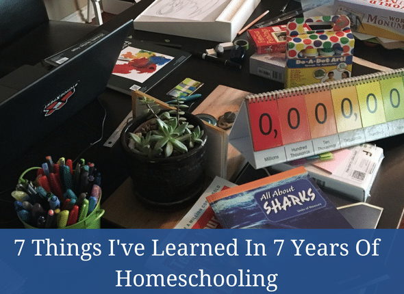 7 Things I've Learned In 7 Years Of Homeschooling
