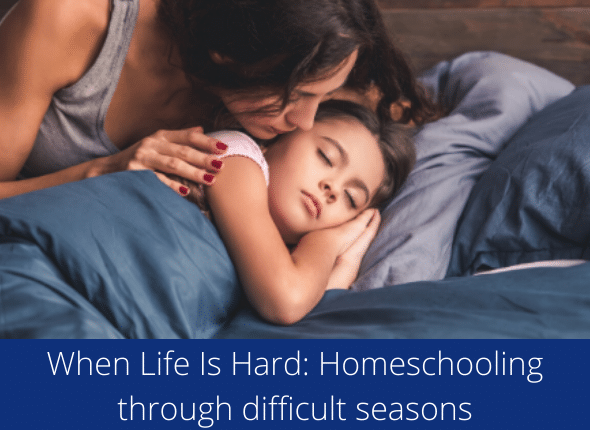 When Life Is Hard: Homeschooling through difficult seasons