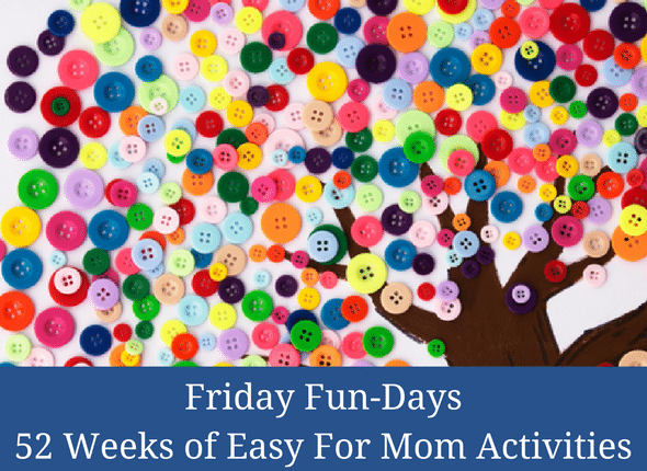 Friday Fun-days: 52 weeks of Easy For Mom Activities