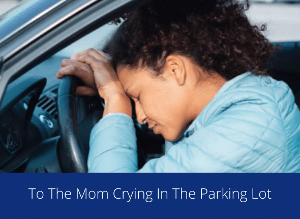 To The Mom Crying In The Parking Lot