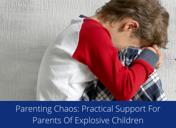 Parenting Chaos: Practical Support For Parents Of Explosive Children