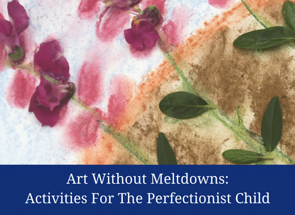 Art Without Meltdowns: Activities For The Perfectionist Child