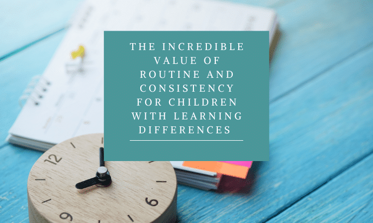 The Incredible Value Of Routine And Consistency For Children With Learning Differences