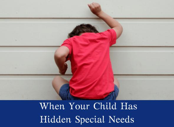 When Your Child Has Hidden Special Needs