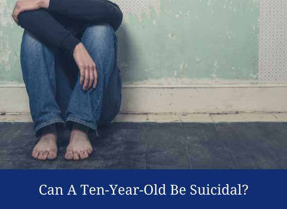 Can A Ten-Year-Old Be Suicidal?