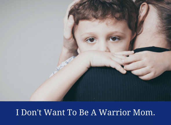I Don't Want To Be A Warrior Mom. I Just Want To Be A Mom.