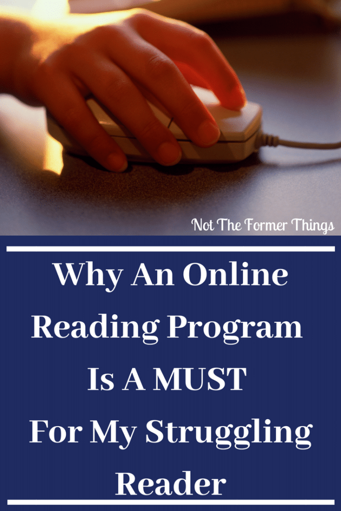 There are so many reasons Why An Online Reading Program Is A MUST For My Struggling Reader - at a most basic level, it works. | Not the Former Things