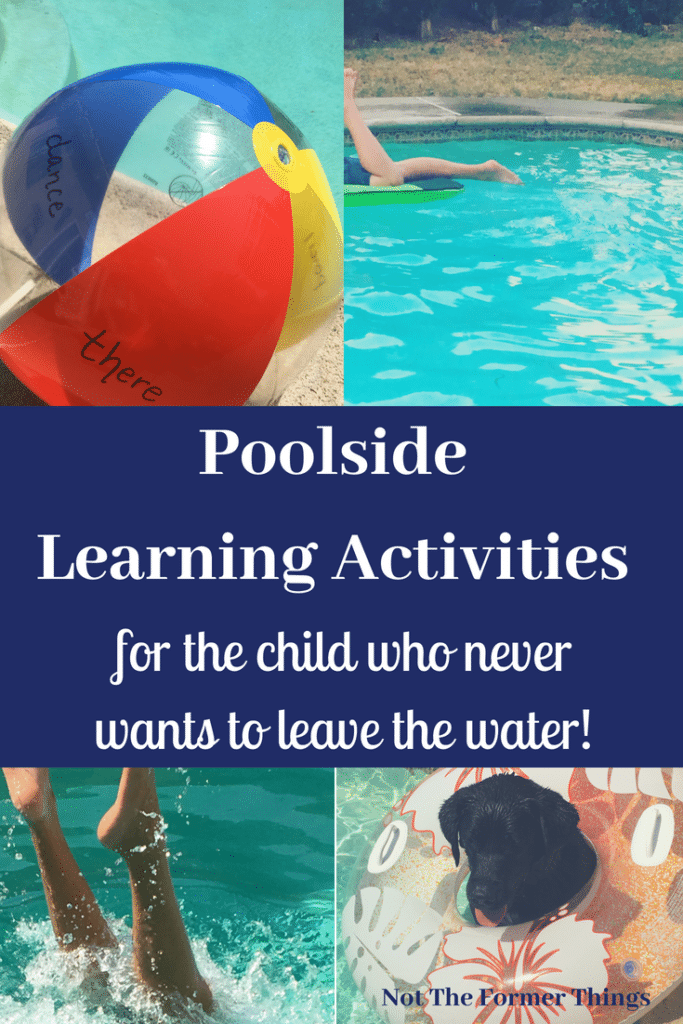 Poolside Learning Activities (for the child who never wants to leave the water!) Shawna Wingert Not The Former Things