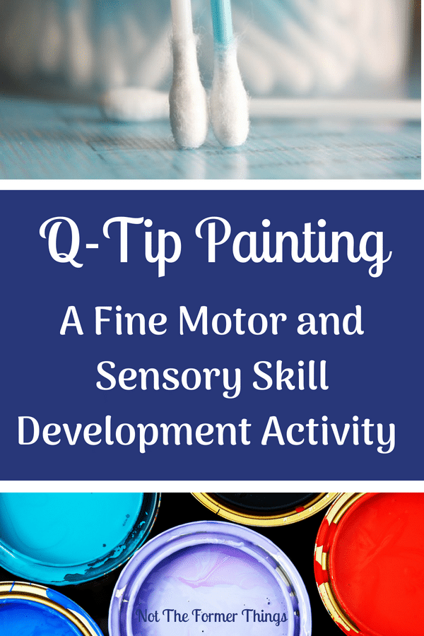 Q-Tip Painting Activity: Fine Motor and Sensory Skill Development~Q-Tip Painting: A Fine Motor and Sensory Skill Development Activity. Occupational therapy can happen at home! Perfect activity for strengthening fine motor. | Not the Former Things