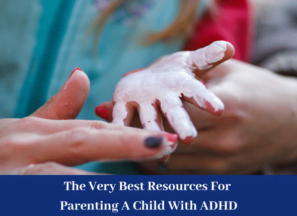 The Very Best Resources For Parenting A Child With ADHD