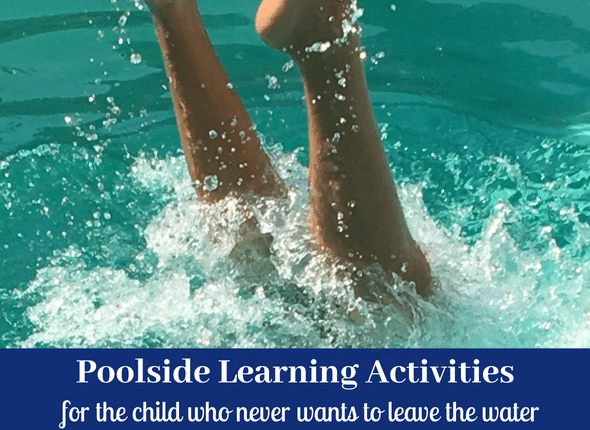 Poolside Learning Activities (for the child who never wants to leave the water!)