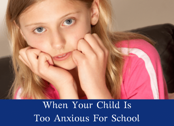 When Your Child Is Too Anxious For School