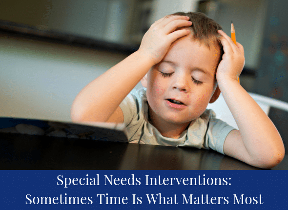 Special Needs Interventions: Sometimes Time Is What Matters Most