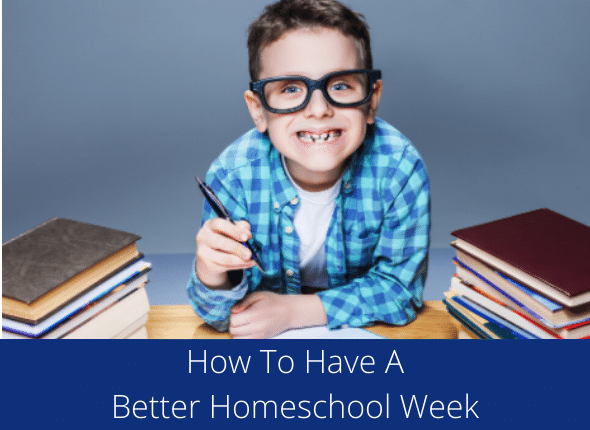 How To Have A Better Homeschool Week