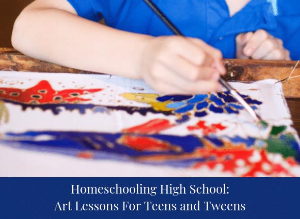 Homeschooling High School: Art Lessons For Teens and Tweens