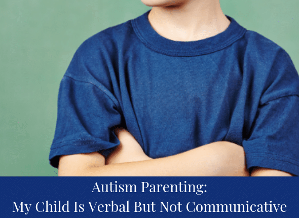 Autism Parenting: My Child Is Verbal But Not Communicative