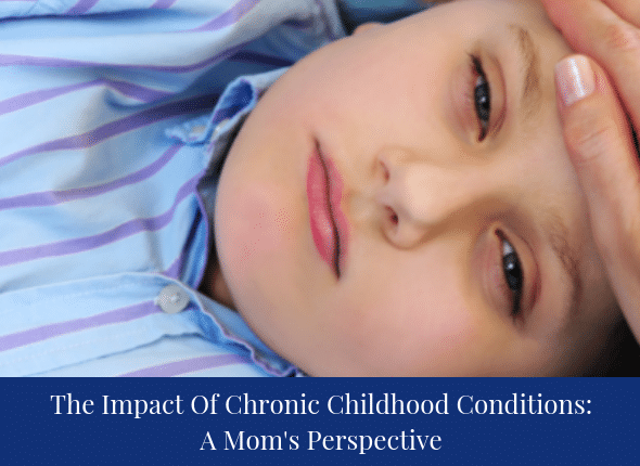 The Impact Of Chronic Childhood Conditions: A Mom's Perspective