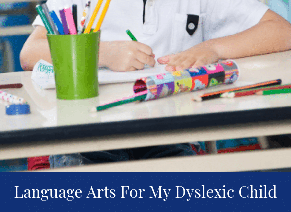 The Secret To Language Arts For My Dyslexic Child